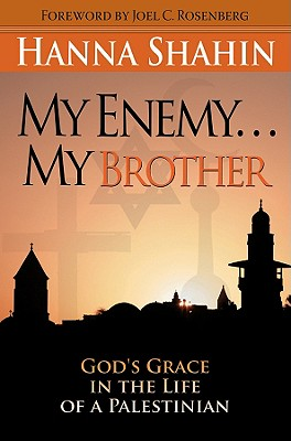 My Enemy... My Brother: God's Grace in the Life of a Palestinian - Shahin, Hanna, and Rosenberg, Joel C (Foreword by)