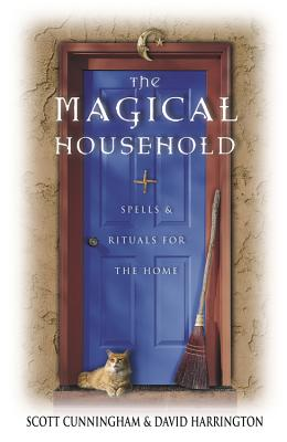 The Magical Household: Spells & Rituals for the Home - Cunningham, Scott, and Harrington, David