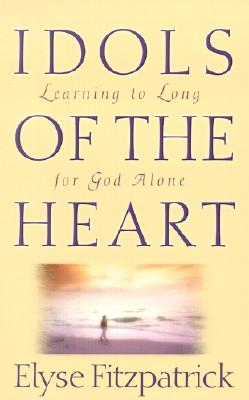 Idols of the Heart: Learning to Long for God Alone - Fitzpatrick, Elyse