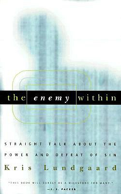 The Enemy Within: Straight Talk about the Power and Defeat of Sin - Lundgaard, Kris