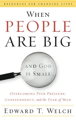 When People Are Big and God Is Small: Overcoming Peer Pressure, Codependency, and the Fear of Man - Welch, Edward T (Read by)