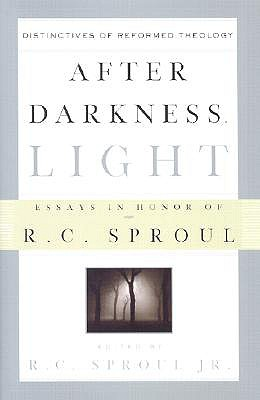 After Darkness, Light: Distinctives of Reformed Theology; Essays in Honor of R. C. Sproul - Sproul, R C, Dr., Jr. (Editor), and Clowney, Edmund P (Foreword by)