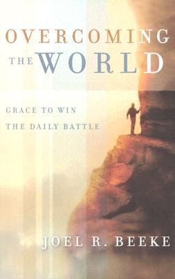 Overcoming the World: Grace to Win the Daily Battle - Beeke, Joel R, Ph.D.