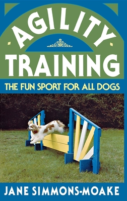 Agility Training: The Fun Sport for All Dogs - Simmons-Moake, Jane