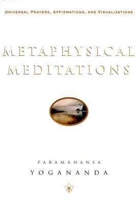 Metaphysical Meditations: Universal Prayers, Affirmations, and Visualizations - Yogananda, Paramahansa