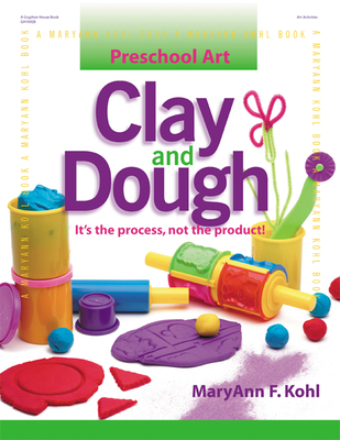 Clay and Dough: It's the Process, Not the Product! - Kohl, MaryAnn F, and Davis, Katheryn (Illustrator), and Kohl, Mary Ann F