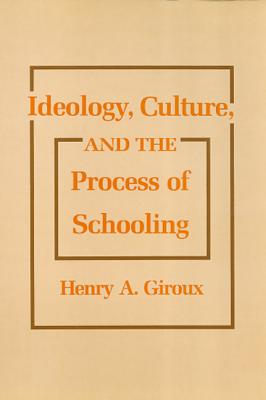 Ideology, Culture and the Process of Schooling - Giroux, Henry A