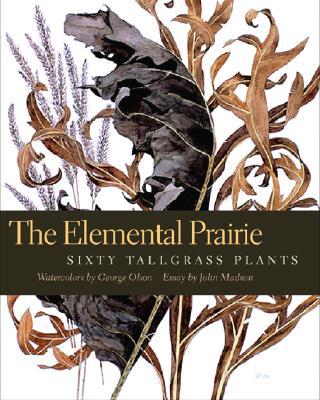 The Elemental Prairie: Sixty Tallgrass Plants - Madson, John (Text by)