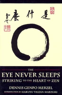 The Eye Never Sleeps - Merzel, Dennis Genpo, and Maezumi, Hakuyu T, and Proskauer, Stephen Muho