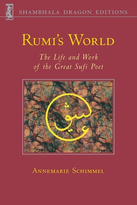 Rumi's World: The Life and Works of the Greatest Sufi Poet - Schimmel, Annemarie, Professor