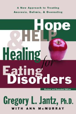 Hope, Help, and Healing for Eating Disorders: A New Approach to Treating Anorexia, Bulimia, and Overeating - Jantz, Gregory, Dr.