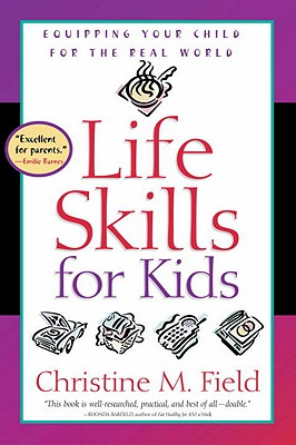 Life Skills for Kids: Equipping Your Child for the Real World - Field, Christine M