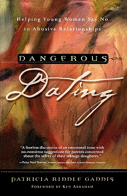 Dangerous Dating: Helping Young Women Say No to Abusive Relationships - Gaddis, Patricia Riddle
