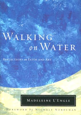 Walking on Water: Reflections on Faith and Art - L'Engle, Madeleine