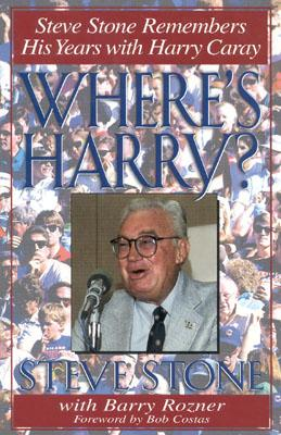 Where's Harry?: Steve Stone Remembers His Years with Harry Caray - Stone, Steve (Introduction by), and Costas, Bob (Foreword by), and Rozner, Barry