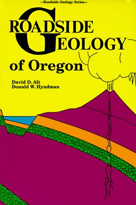 Roadside Geology of Oregon - Alt, David, and Hyndman, Donald W