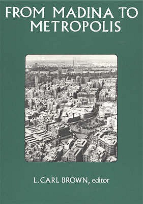 From Madina to Metropolis: Heritage and Change in the Near Eastern City - Brown, L.Carl (Editor)