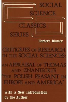 Critiques of Research in the Social Sciences: An Appraisal of Thomas and Znaniecki's the Polish Peasant in Europe and America - Blumer, Herbert