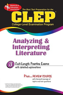CLEP Analyzing & Interpreting Literature (Rea) - The Best Test Prep for the CLEP - Research & Education Association, and Staff of Research Education Association, and Rea, The Staff of