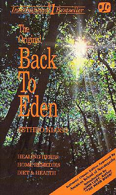 The Original Back to Eden: The Classic Guide to Herbal Medicine, Natural Foods, and Home Remedies Since 1939 - Kloss, Jethro