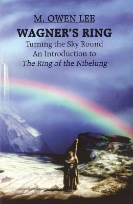Wagner's Ring - Turning the Sky Around - Lee, M Owen