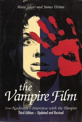 The Vampire Film: From Nosferatu to Interview with the Vampire - Silver, Alain, and Ursini, James