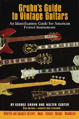 Gruhn's Guide to Vintage Guitars: An Identification Guide for American Fretted Instruments - Gruhn, George, and Carter, Walter