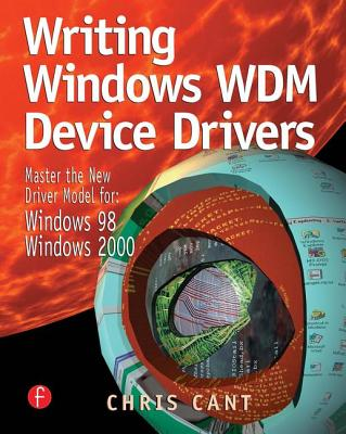 Windows Wdm and Nt5 Device Drivers: Master the New Driver Model For: Windows 98 / Windows 2000 - Cant, Chris