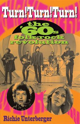 Turn! Turn! Turn!: The '60's Folk-Rock Revolution - Unterberger, Richie, and Brend, Mark (Foreword by)