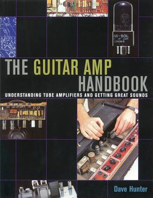 The Guitar Amp Handbook: Understanding Amplifiers and Getting Great Sounds - Hunter, Dave