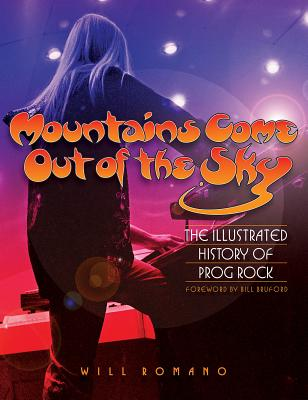 Mountains Come Out of the Sky: The Illustrated History of Prog Rock - Romano, Will