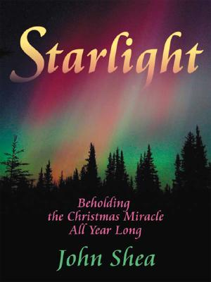 Starlight: Beholding the Christmas Miracle All Year Long - Shea, John