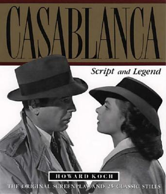 Casablanca: Script and Legend: The 50th Anniversary Edition - Koch, Howard, and Epstein, Philip G, and Epstein, Julius J