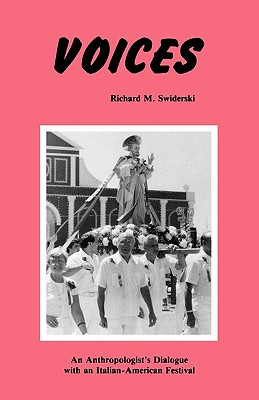 Voices: An Anthropologist's Dialogue with an Italian-American Festival - Swiderski, Richard M