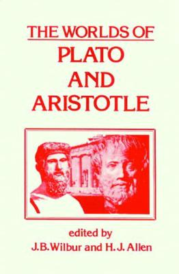 Worlds of Plato and Aristotle - Wilbur, James B (Editor), and Allen, Harold J (Editor), and Plato