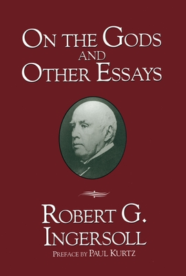 On the Gods and Other Essays - Ingersoll, Robert Green, Colonel, and Kurtz, Paul (Preface by)