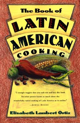 The Book of Latin and American Cooking - Ortiz, Elizabeth Lambert, and Ortiz, Elisabeth Lambert, and Ortiz Lambert, Elisabeth