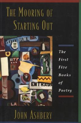 The Mooring of Starting Out - Ashbery, John