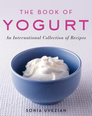 The Book of Yogurt - Uvezian, Sonia, and Kaiserman, David (Introduction by)