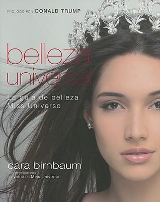 Belleza Universal: La Guia de Belleza Miss Universo - Birnbaum, Cara, and Trump, Donald J (Prologue by)