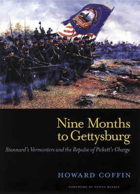 Nine Months to Gettysburg: Stannard's Vermonters and the Repulse of Pickett's Charge - Coffin, Howard, and Bearss, Edwin (Foreword by)