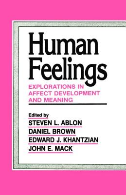 Human Feelings: Explorations in Affect Development and Meaning - Ablon, Steven L (Editor), and Brown, Daniel (Editor), and Khantzian, Edward J, MD (Editor)