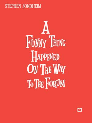A Funny Thing Happened on the Way to the Forum: Vocal Score - Shevelove, Burt, and Sondheim, Stephen (Composer)