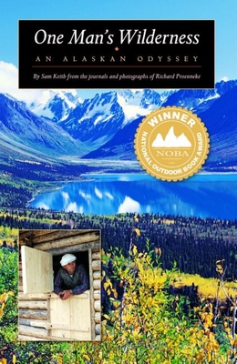 One Man's Wilderness: An Alaskan Odyssey - Proenneke, Richard, and Keith, Sam
