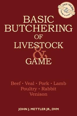 Basic Butchering of Livestock & Game - Mettler, John J