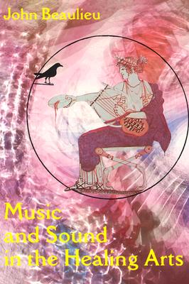 Music and Sound in the Healing Arts - Beaulieu, John, and Quasha, George (Editor)