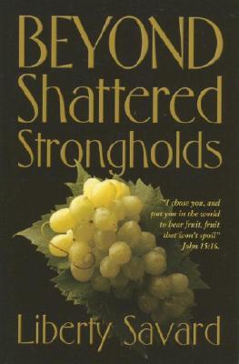 Beyond Shattered Strongholds - Savard, Liberty
