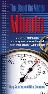 The Way of the Master Minute: A One-Minute, One Year Devotional for the Busy Christian. - Cameron, Kirk, and Comfort, Ray, Sr.