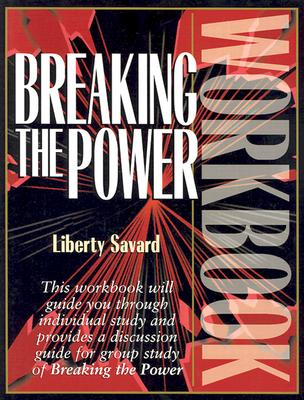 Breaking the Power Workbook - Savard, Liberty