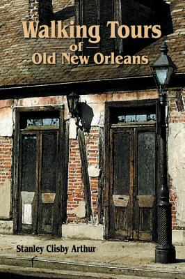 Walking Tours of Old New Orleans - Arthur, Stanley Clisby, and Cole Dore, Susan (Editor)